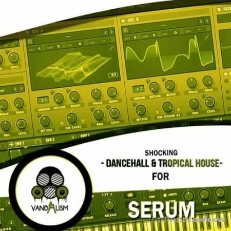 Vandalism Shocking Dancehall and Tropical House For Serum