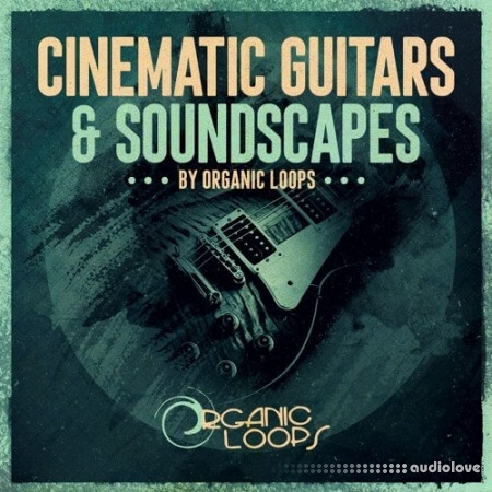 Organic Loops Cinematic Guitars and Soundscapes