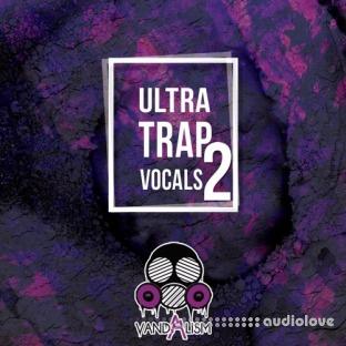 Vandalism Ultra Trap Vocals 2