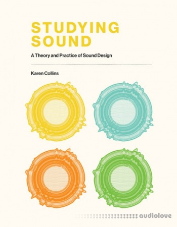Studying Sound: A Theory and Practice of Sound Design (The MIT Press)