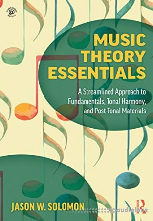 Music Theory Essentials: A Streamlined Approach to Fundamentals, Tonal Harmony, and Post-Tonal Materials