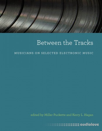 Between the Tracks: Musicians on Selected Electronic Music (The MIT Press)