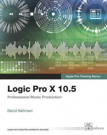 Logic Pro X 10.5 Apple Pro Training Series: Professional Music Production