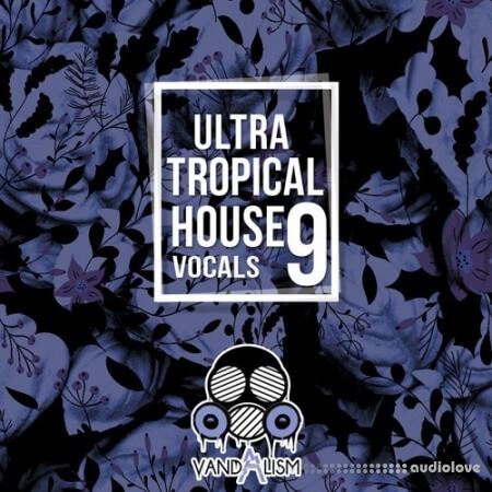 Vandalism Ultra Tropical House Vocals 9