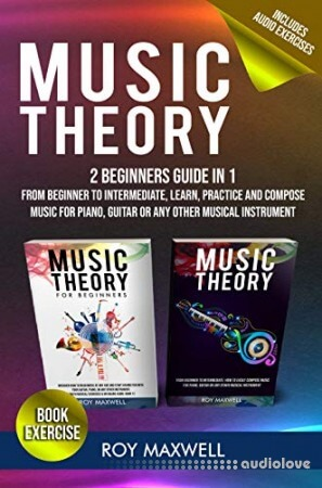 Music Theory : The Complete Guide From Beginner to Intermediate, Learn, Practice and Compose Music for Piano, Guitar or Any