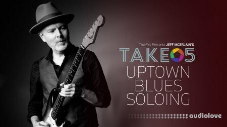 Truefire Take 5 Uptown Blues Soloing