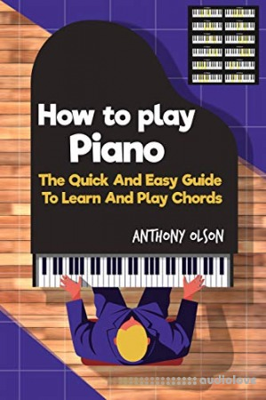 Hоw Tо Plаy Piano: The Quick And Easy Guide To Learn And Play Chords