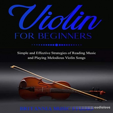 Violin for Beginners: Simple and Effective Strategies of Reading Music and Playing Melodious Violin Songs