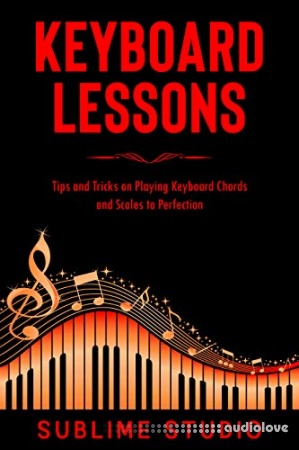 KEYBOARD LESSONS: Tips and Tricks on Playing Keyboard Chords and Scales to Perfection