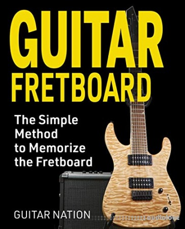 Guitar Fretboard: The Simple Method to Memorize the Fretboard