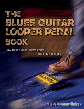 The Blues Guitar Looper Pedal Book: How to Use Your Looper Pedal and Play the Blues