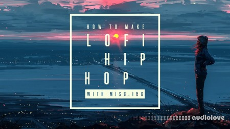 Sonic Academy How To Make Lo-Fi Hip Hop with Misc.Inc