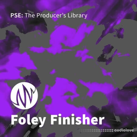 PSE: The Producers Library Foley Finisher