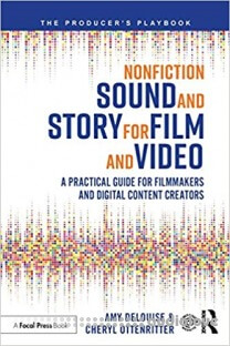 Nonfiction Sound and Story for Film and Video: A Practical Guide for Filmmakers and Digital Content Creators