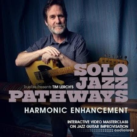 Truefire Tim Lerch Solo Jazz Pathways Harmonic Enhancement