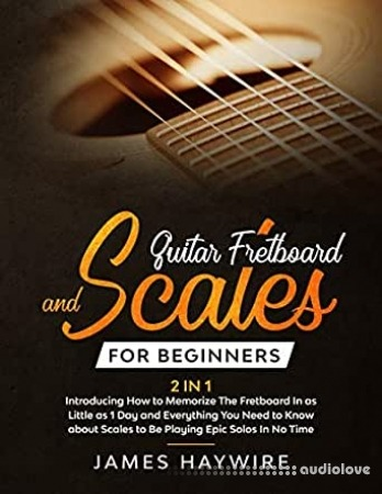 Guitar Fretboard And Scales For Beginners (2 In 1)