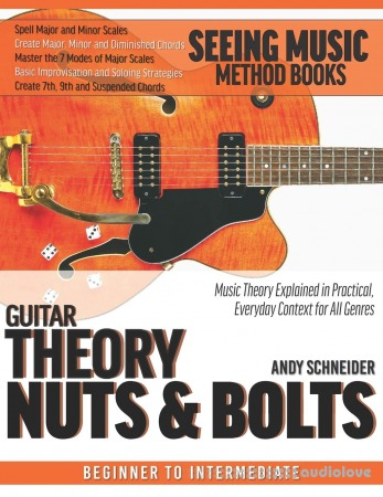 Left-Handed Guitar Theory Nuts & Bolts: Music Theory Explained in Practical, Everyday Context for All Genres (Seeing Music)