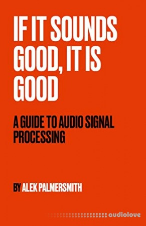 If It Sounds Good, It Is Good: A Guide to Audio Signal Processing