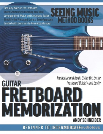 Bass Guitar Fretboard Memorization: Memorize and Begin Using the Entire Fretboard Quickly and Easily (Seeing Music)