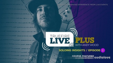 Truefire Andy Wood Live Plus Soloing Insights Ep. 1