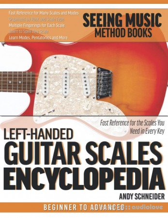 Left-Handed Guitar Scales Encyclopedia: Fast Reference for the Scales You Need in Every Key