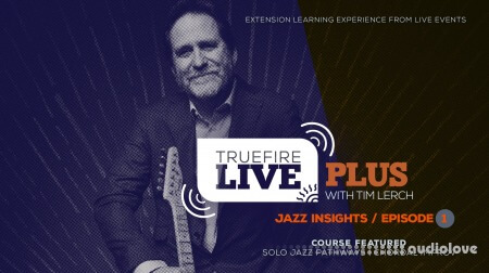 Truefire Tim Lerch Live Plus Jazz Insights Episode 01