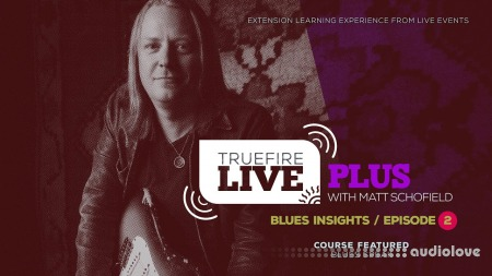 Truefire Matt Schofield Live Plus Blues Insights Ep.02 TUTORiAL