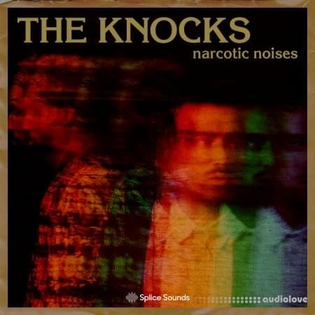 Splice Sounds The Knocks Narcotic Noises