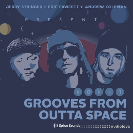 Splice Sounds Jerry Stringer + Eric Fawcett + Andrew Coleman Present Grooves from Outta Space Vol.1