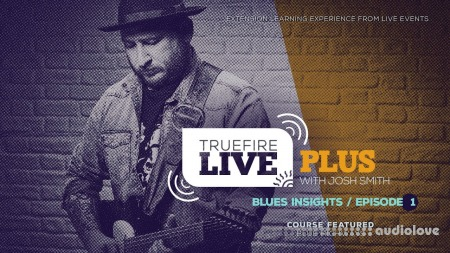 Truefire Josh Smith Live Plus Blues Insights Ep.01 TUTORiAL