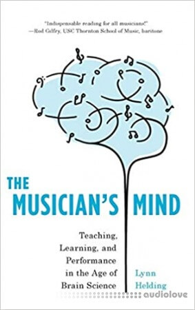 The Musician's Mind: Teaching Learning and Performance in the Age of Brain Science