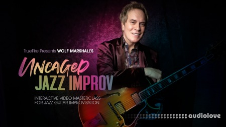 Truefire Wolf Marshall Uncaged Jazz Improv TUTORiAL