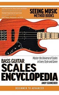 Bass Guitar Scales Encyclopedia: Fast Reference for the Scales You Need in Every Key