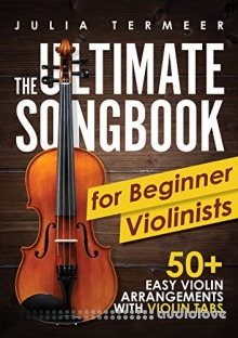 The Ultimate Songbook for Beginner Violinists: 50+ Easy Violin Arrangements with Violin Tabs