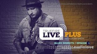 Truefire Josh Smith Live Plus Blues Insights Ep.01