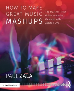 How to Make Great Music Mashups: The Start-to-Finish Guide to Making Mashups with Ableton Live