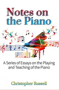 Notes on the Piano: A Series of Essays on the Playing and Teaching of the Piano