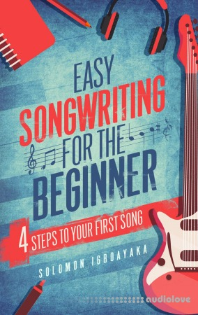 Easy Songwriting For the Beginner