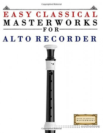 Easy Classical Masterworks for Alto Recorder: Music of Bach Beethoven Brahms Handel Haydn Mozart Schubert Tchaikovsky...