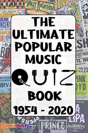 The Ultimate Popular Music Quiz Book - 1954 to 2020: An Exciting Journey Through Pop Music History!