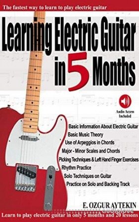 Learning Electric Guitar in 5 Months: The Fastest Way to Learn to Play Electric Guitar (Audio Access Included)