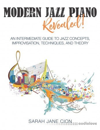 Modern Jazz Piano Revealed!: An Intermediate Guide to Jazz Concepts, Improvisation, Techniques, and Theory