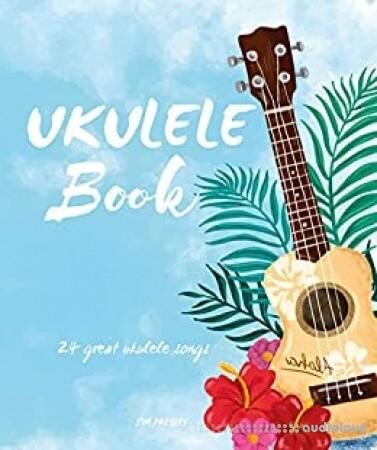 Ukulele Book: 24 Great Ukulele Songs (Ukulele songbook)