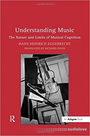 Understanding Music: The Nature and Limits of Musical Cognition