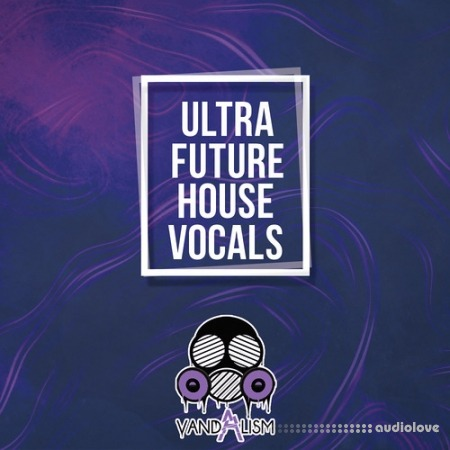 Vandalism Ultra Future House Vocals