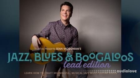 Truefire Sean McGowan Jazz Blues and Boogaloos Lead Edition