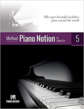 Piano Notion Method Book Five: The most beautiful melodies from around the world