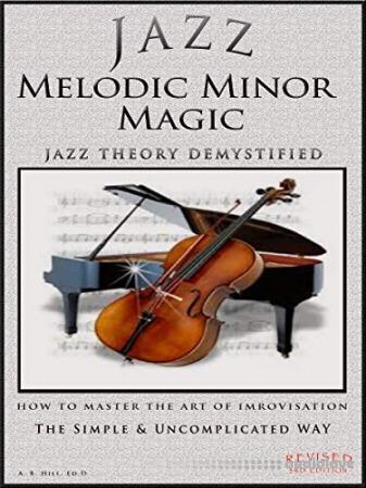 Jazz Melodic Minor Magic: Jazz Theory Demystified - How to Master the Art of Improvisation The Easy Way