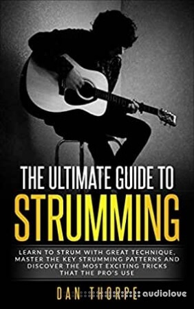 The Ultimate Guide To Strumming