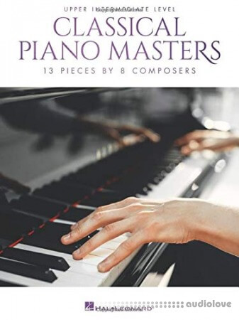 Classical Piano Masters - Upper Intermediate Level: 13 Pieces by 8 Composers